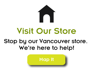 Visit Our Store, Stop by our Vancouver store. We're here to help! Map It